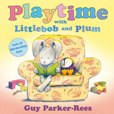Playtime with Littlebob and Plum by Guy Parker-Rees