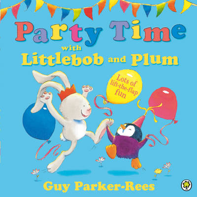 Party Time with Littlebob and Plum by Guy Parker-Rees