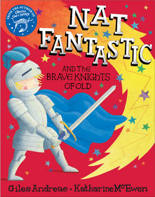 Nat Fantastic and the Brave Knights of Old by Kate McEwen