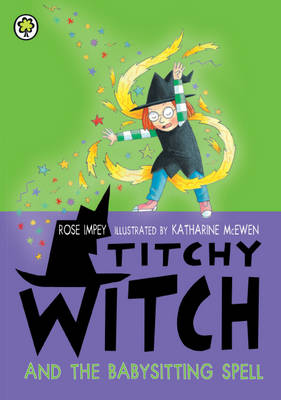 Titchy Witch and the Babysitting Spell by Rose Impey