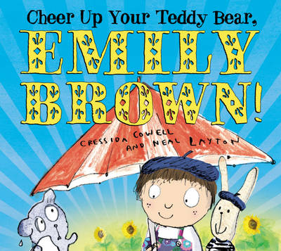 Cheer Up Your Teddy Bear, Emily Brown by Cressida Cowell
