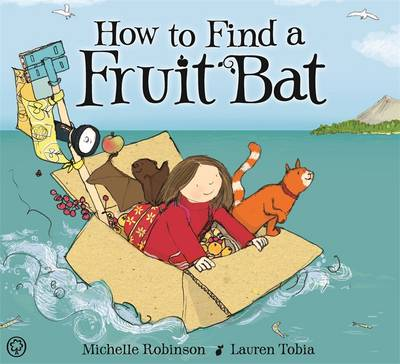 How to Find a Fruitbat by Michelle Robinson