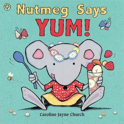 Nutmeg Says Yum! by Caroline Jayne Church