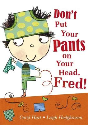 Don't Put Your Pants on Your Head, Fred! by Caryl Hart