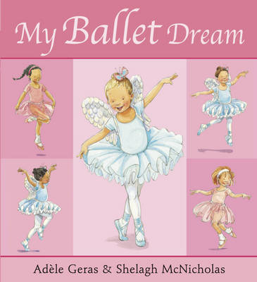 My Ballet Dream by Shelagh McNicholas, Adele Geras