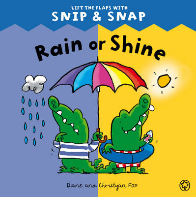 Rain or Shine Lift the Flaps with Snip & Snap by Diane Fox