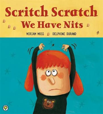 Scritch Scratch, We Have Nits by Miriam Moss, Delphine Durand