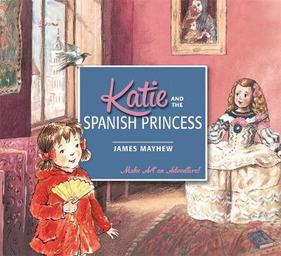 Katie and the Spanish Princess by James Mayhew
