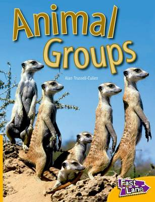 Animal Groups Fast Lane Yellow Non-Fiction by Alan Trussell-Cullen