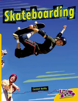 Skateboarding Fast Lane Yellow Non-Fiction by Carmel Reilly