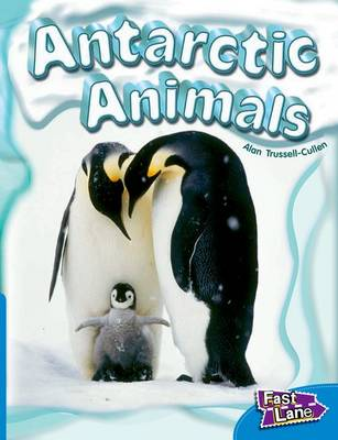 Antarctic Animals Fast Lane Blue Non-Fiction by Alan Trussell-Cullen