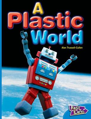 A Plastic World Fast Lane Blue Non-Fiction by Alan Trussell-Cullen