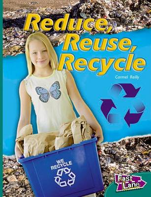 Reduce, Reuse, Recycle Fast Lane Green Non-Fiction by Carmel Reilly