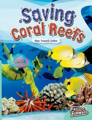 Saving Coral Reefs Fast Lane Turquoise Non-Fiction by Alan Trussell-Cullen