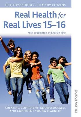 Real Health for Real Lives 15-16 Secondary by Nick Boddington, Adrian King