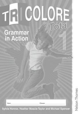 Tricolore Total 1 Grammar in Action Workbook by Sylvia Honnor, Heather Mascie-Taylor, Michael Spencer