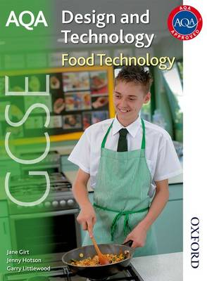 AQA GCSE Design and Technology Food Technology by Jenny Hotson, Jane Girt, Garry Littlewood, Julie Booker
