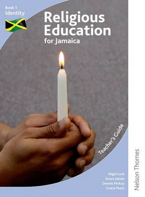 Religious Education for Jamaica Teacher's Guide 1: Identity by Nigel Lunt, Grace Peart, Dawn James, Dennis McKoy