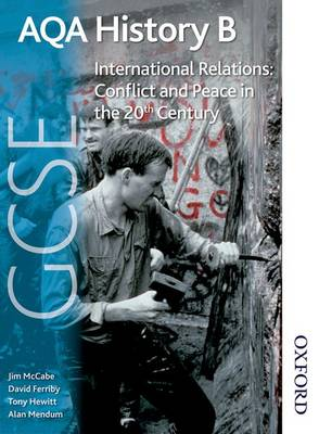 AQA GCSE History B International Relations: Conflict and Peace in the 20th Century by David Ferriby, Tony A. J. Hewitt, Jim Mccabe, Alan Mendum