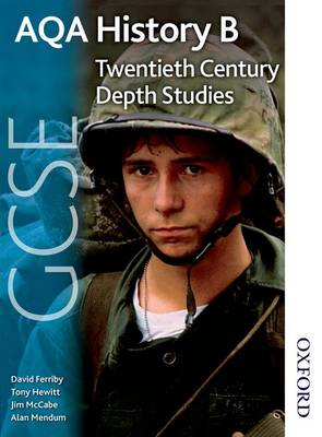 AQA History B GCSE Twentieth Century Depth Studies by David Ferriby, Tony A. J. Hewitt, Jim Mccabe, Alan Mendum
