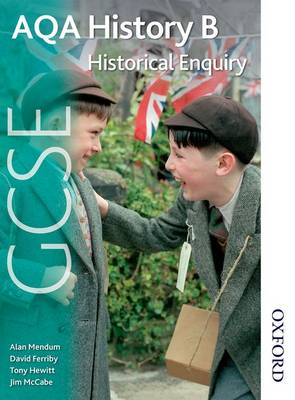 AQA History B GCSE Historical Enquiry by David Ferriby, Tony A. J. Hewitt, Jim Mccabe, Alan Mendum