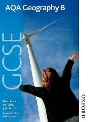 AQA GCSE Geography B Student Book by David Payne, Keith Bartlett, Philip Lamb, John Rutter