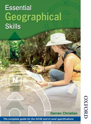 Essential Geographical Skills The Complete Guide for the New GCSE and A Level Specifications by Darren Christian
