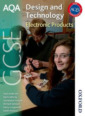 AQA GCSE Design and Technology Electronic Products by Richard Johnson, Samantha Forsyth, Neil Cafferky, Paul Anderson
