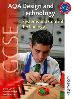 AQA GCSE Design and Technology Systems and Control Technology by Thomas David Larby, Mark Walton, Chris Sherwood
