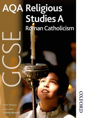 AQA GCSE Religious Studies A - Roman Catholicism by Peter John Wallace
