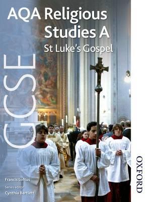 AQA GCSE Religious Studies A - St Luke's Gospel by Francis Loftus