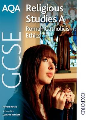AQA GCSE Religious Studies a Roman Catholicism Ethics by Robert A. Bowie