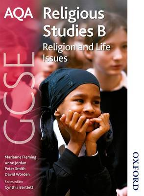 AQA GCSE Religious Studies B - Religion and Life Issues by Anne Jordan, Marianne Fleming, Peter Smith, David Worden