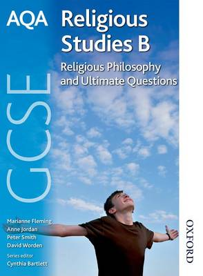 AQA GCSE Religious Studies B: Religious Philosophy and Ultimate Questions by Anne Jordan, Marianne Fleming, Peter Smith, David Worden
