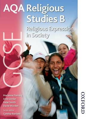AQA GCSE Religious Studies B - Religious Expression in Society by Anne Jordan, Marianne Fleming, Peter Smith, David Worden