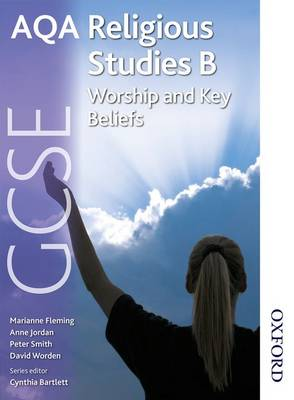 AQA GCSE Religious Studies B - Worship and Key Beliefs by Anne Jordan, Marianne Fleming, Peter Smith, David Worden