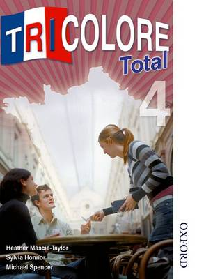 Tricolore Total 4 Student Book by Heather Mascie-Taylor, Michael Spencer, Sylvia Honnor