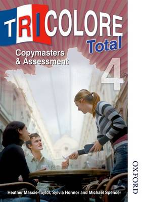 Tricolore Total 4 Copymasters & Assessment by Heather Mascie-Taylor, Michael Spencer, Sylvia Honnor