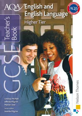 AQA GCSE English and English Language Higher Tier Teacher's Book by Imelda Pilgrim, Lindsay McNab, Marian Slee