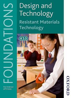 Design and Technology Foundations Resistant Materials Technology Key Stage 3 by Paul Anderson, Jeff Draisey