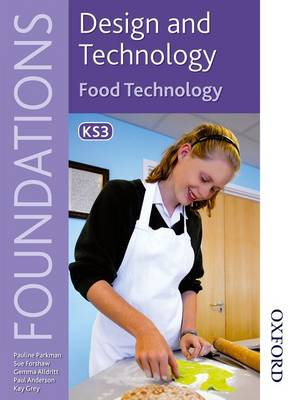 Design and Technology Foundations Food Technology Key Stage 3 by Paul Anderson, Sue Forshaw, Pauline Parkman, Kay Grey