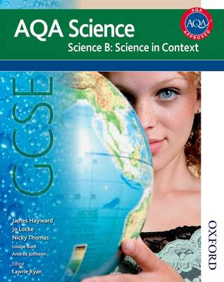 AQA Science GCSE Science B: Science in Context by James Hayward, Jo Locke, Nicky Thomas