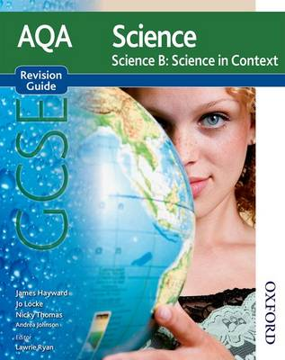 AQA Science GCSE Science B Science in Context Revision Guide by James Hayward, Jo Locke, Nicky Thomas