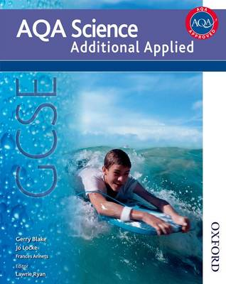 New AQA Science GCSE Additional Applied Science Student Book by Gerry Blake, Jo Locke