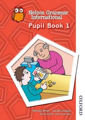 Nelson Grammar International Pupil Book 1 by Sarah Lindsay, Wendy Wren