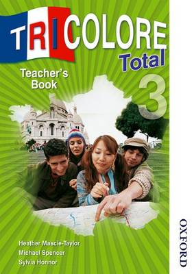 Tricolore Total 3 Teacher Book by Heather Mascie-Taylor, Michael Spencer, Sylvia Honnor