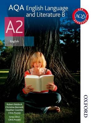 AQA English Language and Literature B A2 Student's Book by Christine I. Bennett, Heather Coombs, Robert Baldock