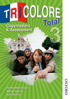 Tricolore Total 3 Copymasters & Assessment Copymasters & Assessment by Heather Mascie-Taylor, Michael Spencer, Sylvia Honnor