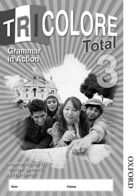 Tricolore Total 3 Grammar in Action Workbook by Sylvia Honnor, Heather Mascie-Taylor, Michael Spencer