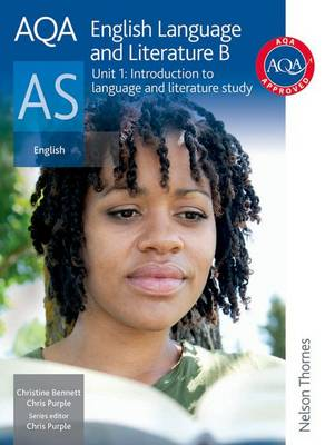 AQA English Language and Literature B AS Unit 1: Introduction to Language and Literature Study by Christine I. Bennett, Chris Purple